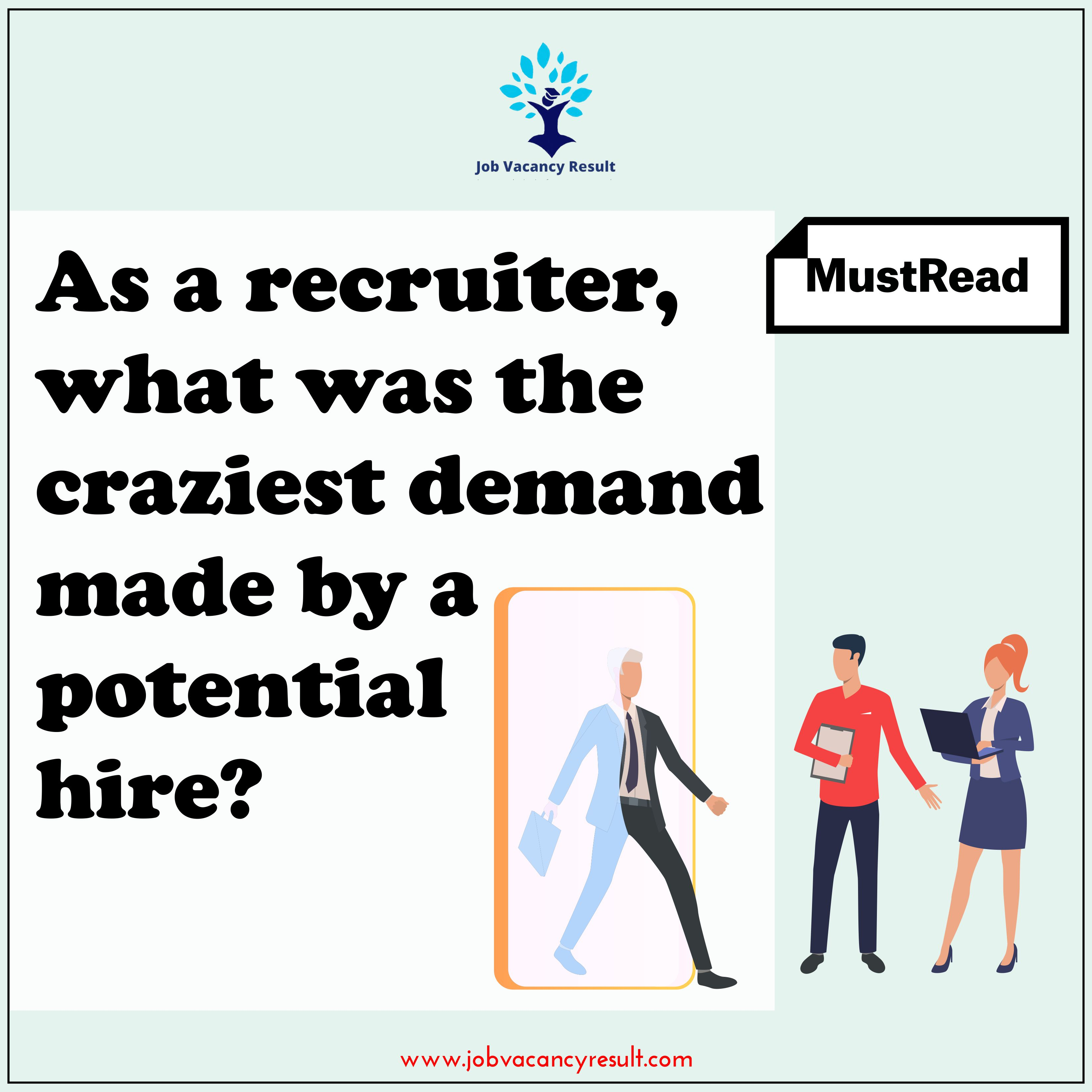 As a recruiter, what was the craziest demand made by a potential hire?